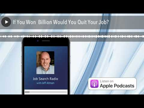 If You Won $1 Billion Would You Quit Your Job? | Job Search Radio
